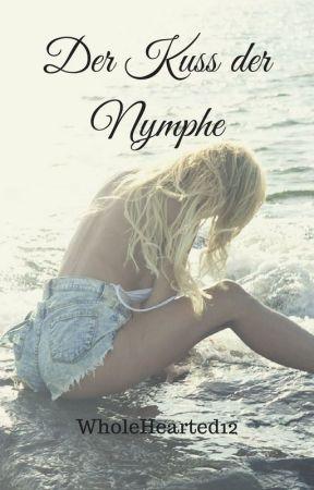 Der Kuss der Nymphe *wird überarbeitet* by WholeHearted12