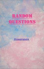 RANDOM QUESTIONS by itzsuruxox