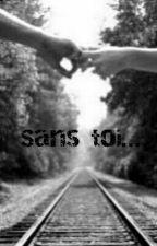 Sans toi... by petit-ecrivain59