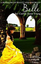 Belle: A Retelling of Beauty and the Beast by Caitey