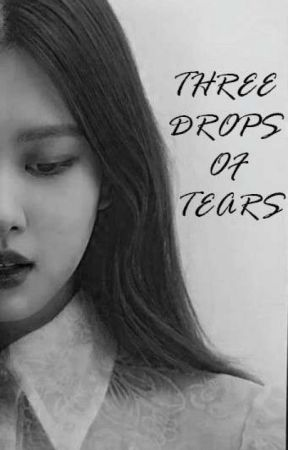 THREE DROPS OF TEARS (ChaeLice) × (JenSoo) by _BTGirl_