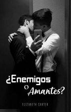 ¿Enemigos o Amantes? /Historia Gay by LaElizabethCarter