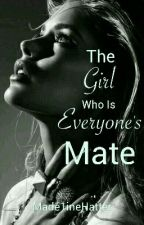 The Girl Who Is Everyone's Mate✔️ by Made1ineHatter