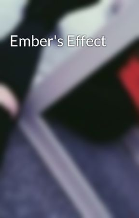 Ember's Effect by StoriesFromAStranger