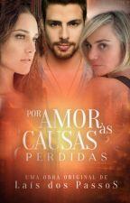 Por Amor às Causas Perdidas [DEGUSTAÇÃO] by LaisdosPassos