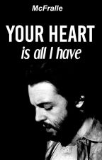 Your Heart is all I have. [McLennon] by McFralle