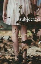 Subjected || Harry Styles [AU] by SophThirteen