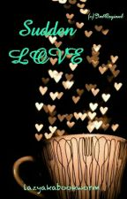 Love Trilogy 3 : Sudden Love (One Shot) by lazyakabookworm