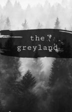 The Greyland  by rxcovery