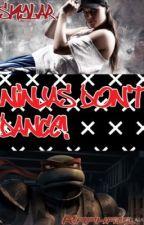 Ninjas Don't Dance! (A Tmnt Fanfic) by Sydney626