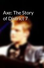 Axe: The Story of District 7 by Celestic
