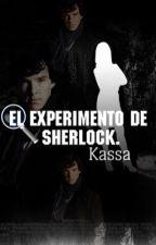 El experimento de Sherlock [TERMINADA] [Sherlock y tu] by Kassa098