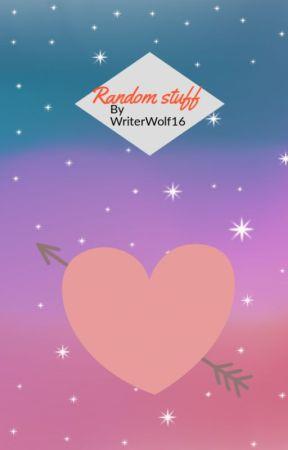 Random Stuff by WriterWolf16