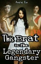 TBITLG:This brat,is the LEGENDARY GANGSTER❤ (Under Revision) by Arese-Eir