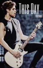 This Day (a 5sos Fanfiction) by Colbraaaa