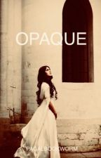 Opaque  by pagalbookworm