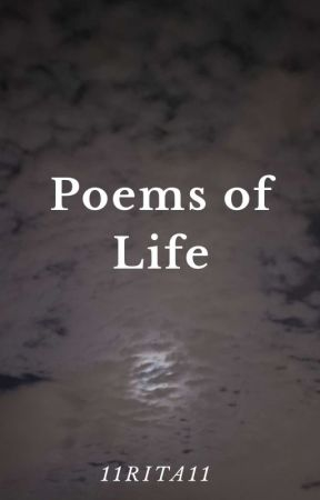 Poems of Life (Completed) by 11Rita11