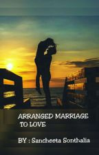 Arrange Marriage To Love by Sancheeta_Sonthalia
