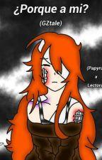 ¿Por que a mi? (GZtale) (Papyrus x Lectora) by ZamanthaAldama
