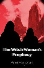 The Witch Woman's Prophecy by AnniMarjoram