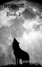 Weregirl | Book 1 | COMPLETED | EDITING by warriorcat725