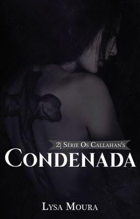 Condenada - Série os Callahan's by LysaMoura