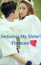 Seducing My Sister's Fiancee by Kisses_OnMe