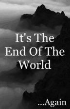 It's The End Of The World ...Again by PaperTOPencils