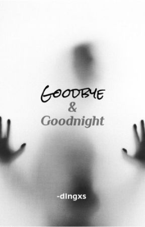Goodbye and Goodnight by -dingxs