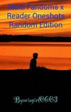Multi Fandoms X Reader Oneshots Random Edition by wizgirl0603