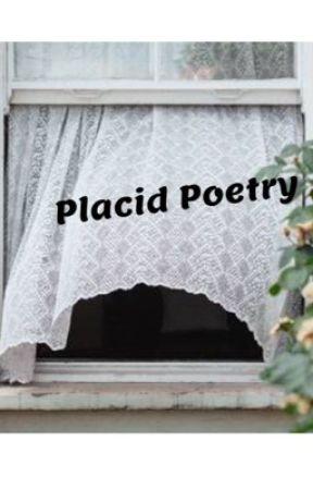 Placid Poetry  by phoenixbird1313