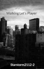 Walking Let's Player by Starstorm2112-2