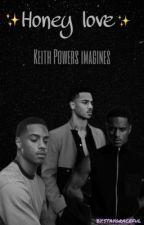 Honey love Keith Powers Imagines  by NicolexKeith