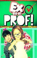 Ex ko si Prof! by MedyoWriter