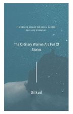 The Ordinary Women Are Full Of Stories by Dilkud