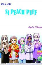 """SERIAL ASPI """"SI PEACH PUFF"""" by elfaruq"""