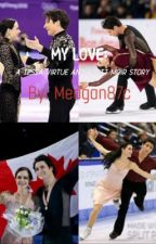 My love: A Tessa Virtue and Scott Moir story by Meagan87c