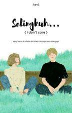 Selingkuh?? ( i don't care ) Tamat by tripns2