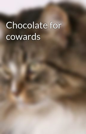 Chocolate for cowards by anchiel