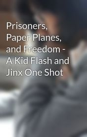 Prisoners  Paper Planes  and Freedom - A Kid Flash and Jinx One Shot by WritingOverAshes