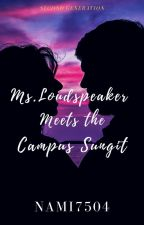 Ms.Loudspeaker meets the Campus Sungit(COMPLETED) by Nami7504