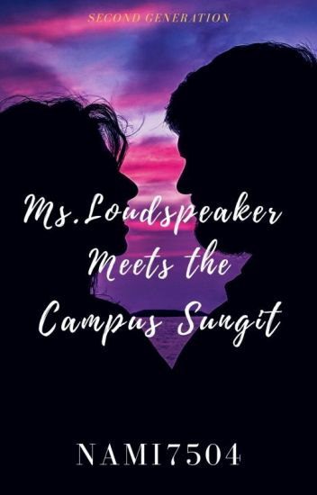 Ms.Loudspeaker meets the Campus Sungit(COMPLETED)