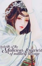 The Rebirth of the Malicious Empress of Military Lineage by chiriharalavaliere