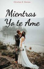 MIENTRAS YO TE AME by lirical