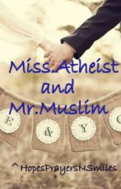 Miss.Atheist and Mr.Muslim by HopesPrayersNSmiles