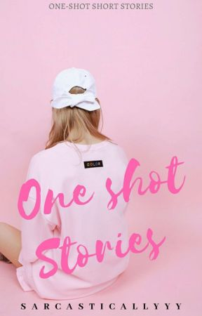 One Shot Stories  by sarcasticallyyy