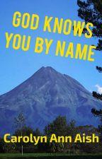 God Knows You By Name by carolynannaish