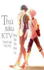 [ĐM - EDIT] Thứ sáu KTV - Mông Diện Tiểu Phiên Gia by catt1606