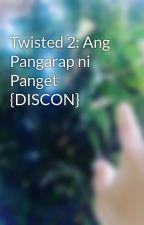 Twisted 2: Ang Pangarap ni Panget {DISCON} by AvaAlias
