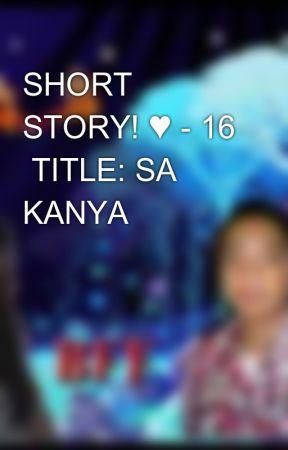 SHORT STORY! ♥ - 16  TITLE: SA KANYA by aiken_0723